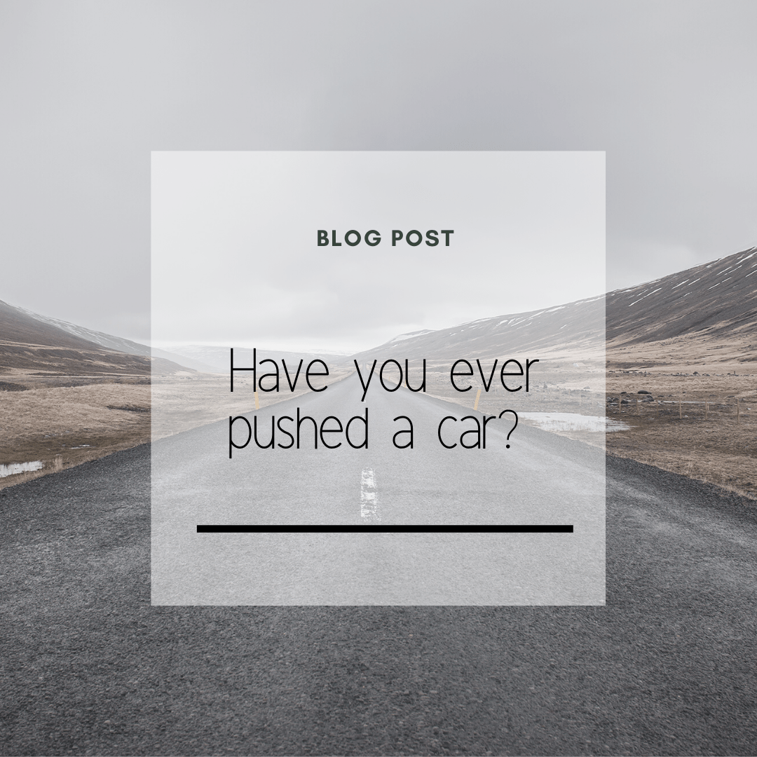 Have you ever pushed a car?